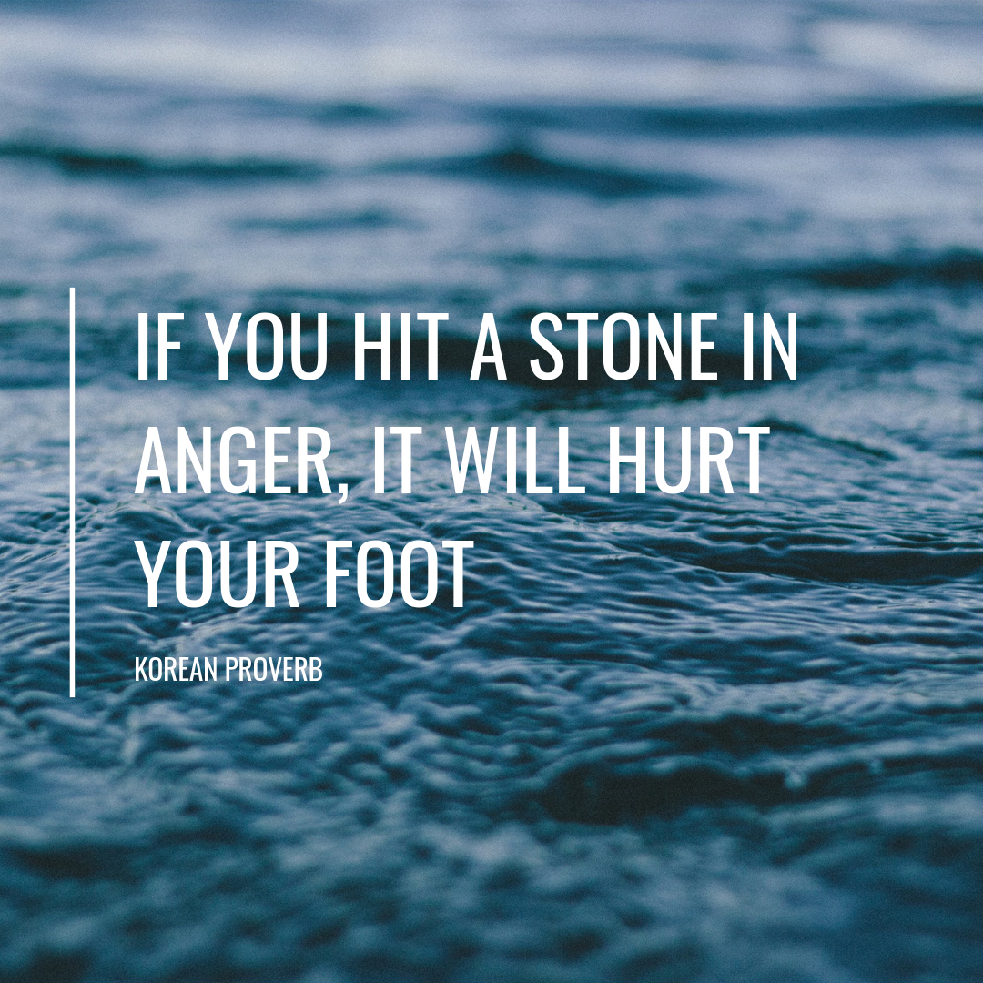 If you hit a stone in anger, it will hurt your foot